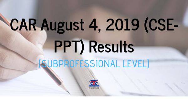 CAR August 4, 2019 (CSE-PPT) Results (SubProfessional Level)