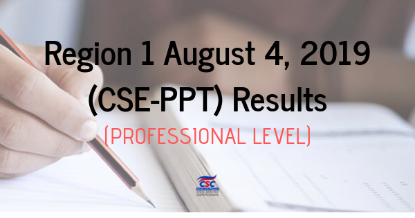 Region 1 August 4, 2019 (CSE-PPT) Results (Professional Level)