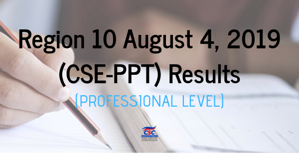 Region 10 August 4, 2019 (CSE-PPT) Results (Professional Level)
