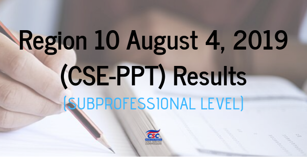 Region 10 August 4, 2019 (CSE-PPT) Results (subProfessional Level)