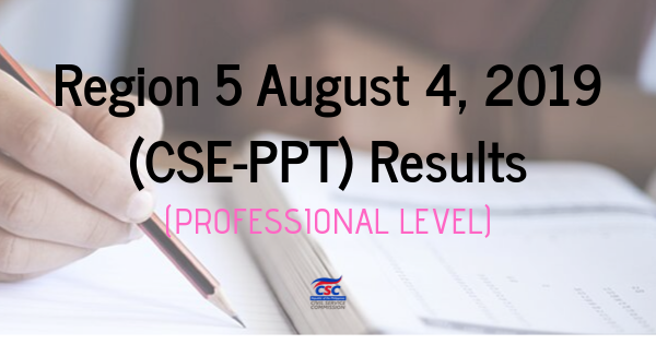 Region 5 August 4, 2019 (CSE-PPT) Results (Professional Level)