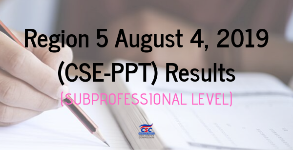 Region 5 August 4, 2019 (CSE-PPT) Results (subProfessional Level)