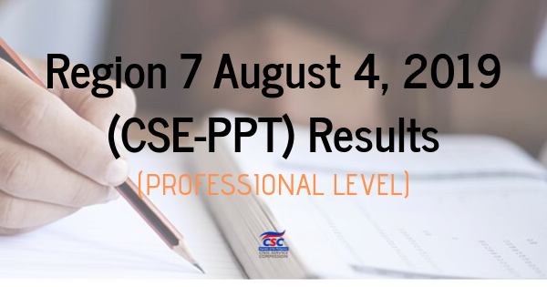 Region 7 August 4, 2019 (CSE-PPT) Results (Professional Level)