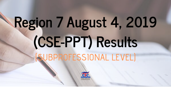 Region 7 August 4, 2019 (CSE-PPT) Results (SubProfessional Level)