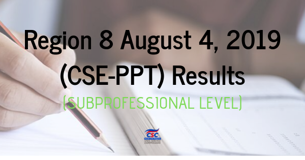 Region 8 August 4, 2019 (CSE-PPT) Results (SubProfessional Level)